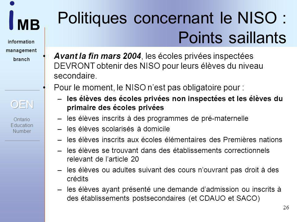 i MB information management branch 26 Politiques concernant le NISO : Points saillants Avant la fin mars 2004, les écoles privées inspectées DEVRONT obtenir des NISO pour leurs élèves du niveau secondaire.
