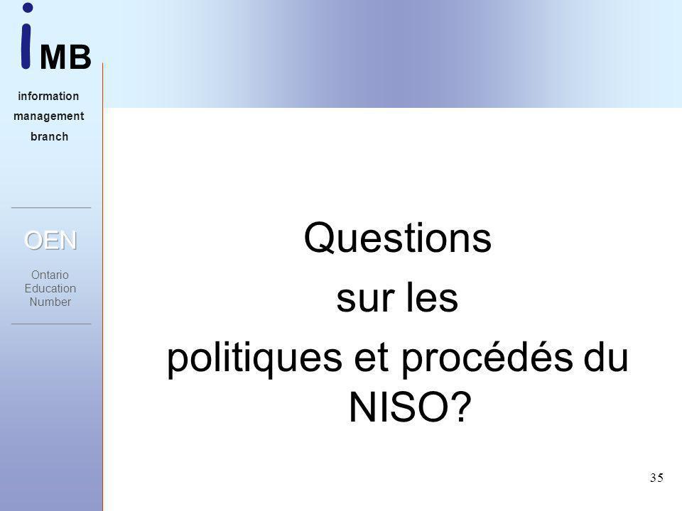 i MB information management branch 35 Questions sur les politiques et procédés du NISO?