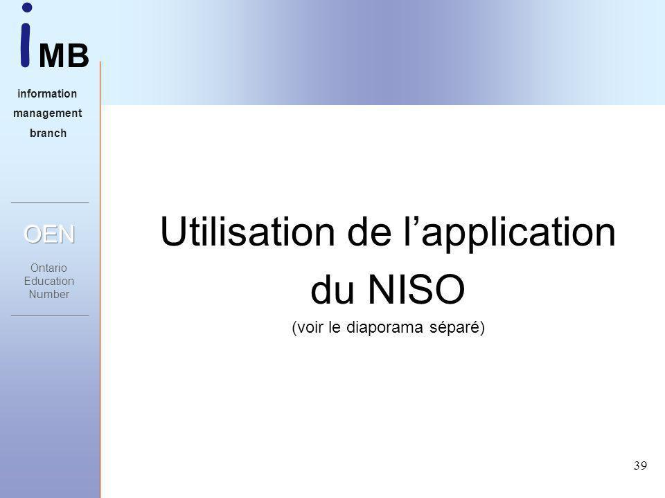 i MB information management branch 39 Utilisation de lapplication du NISO (voir le diaporama séparé)