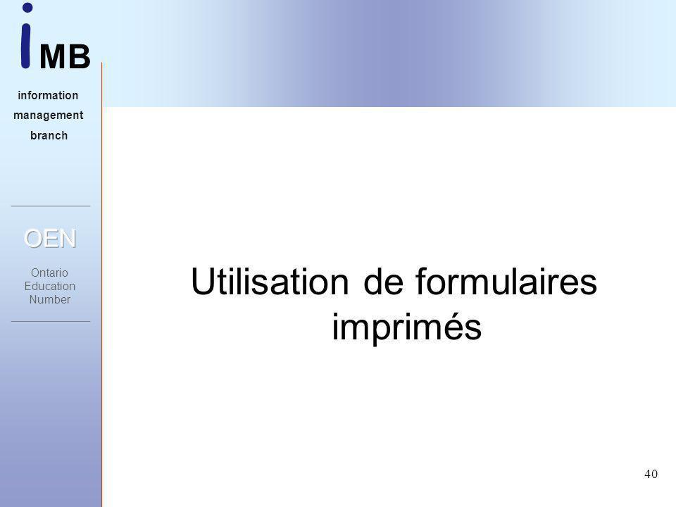 i MB information management branch 40 Utilisation de formulaires imprimés
