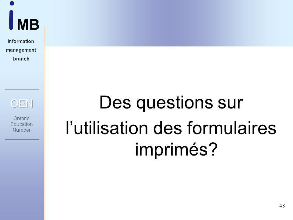 i MB information management branch 43 Des questions sur lutilisation des formulaires imprimés
