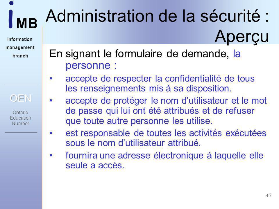 i MB information management branch 47 Administration de la sécurité : Aperçu En signant le formulaire de demande, la personne : accepte de respecter la confidentialité de tous les renseignements mis à sa disposition.