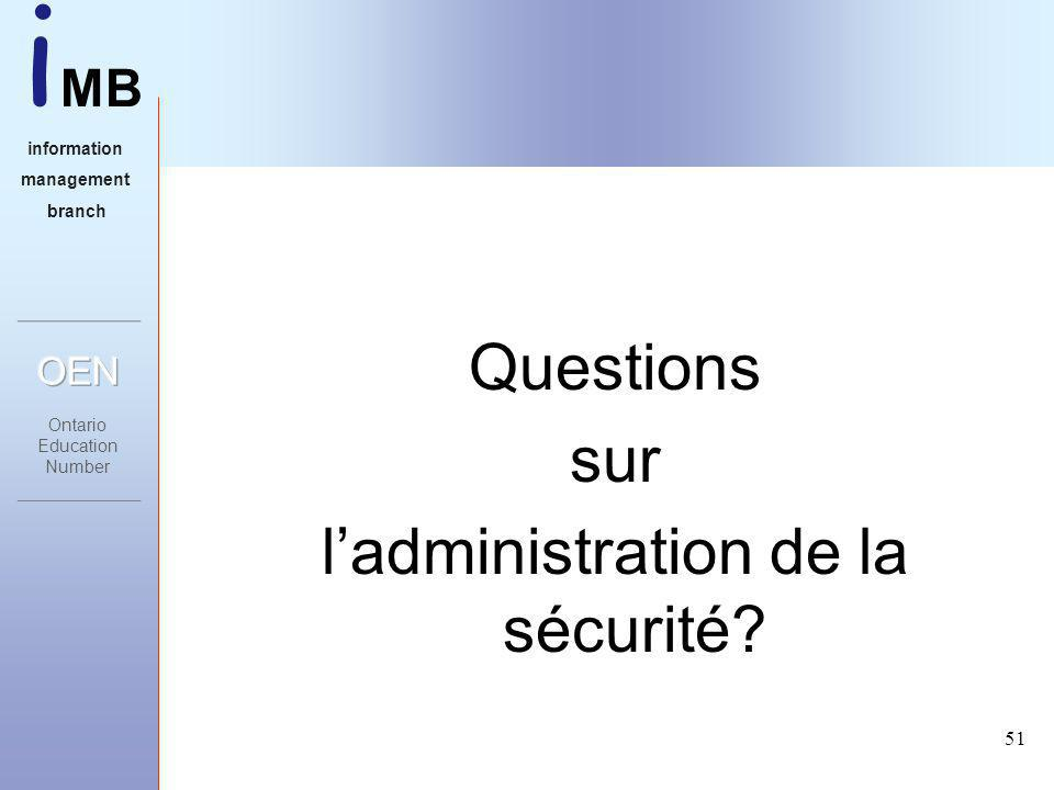 i MB information management branch 51 Questions sur ladministration de la sécurité?