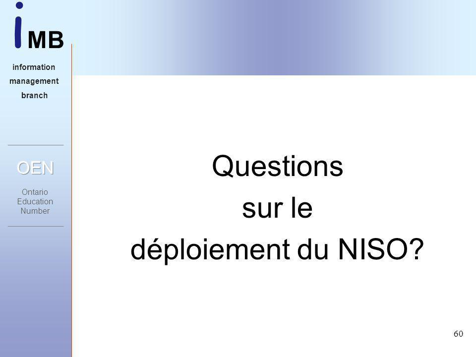 i MB information management branch 60 Questions sur le déploiement du NISO?