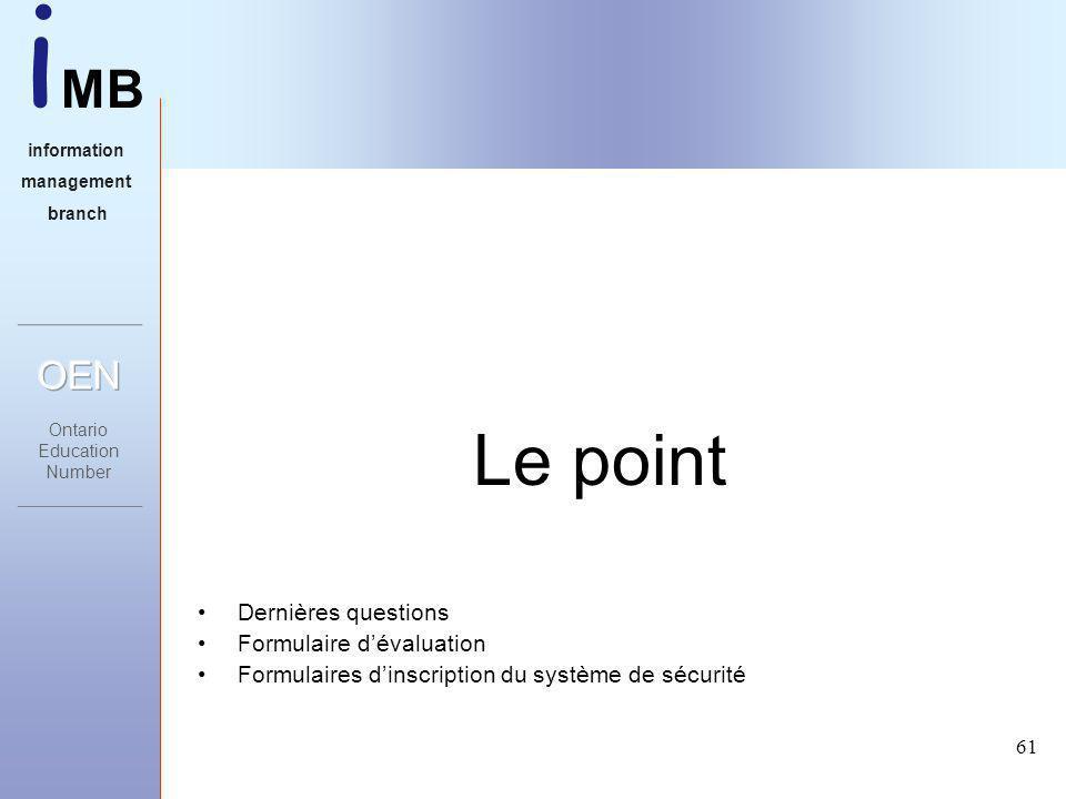 i MB information management branch 61 Le point Dernières questions Formulaire dévaluation Formulaires dinscription du système de sécurité