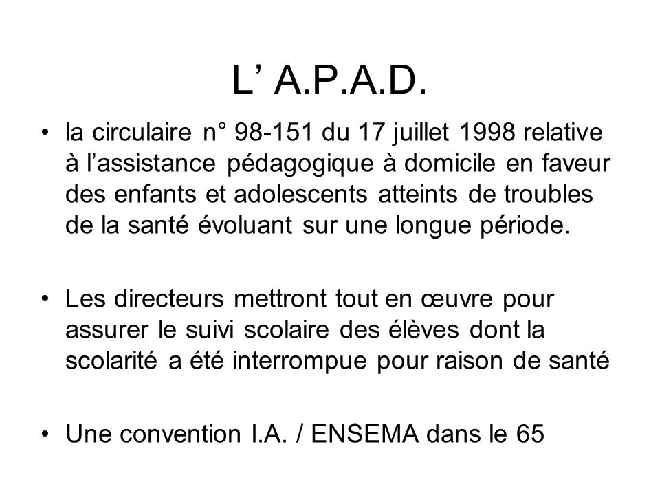 L A.P.A.D. la circulaire n° 98-151 du 17 juillet 1998 relative à lassistance pédagogique à domicile en faveur des enfants et adolescents atteints de t