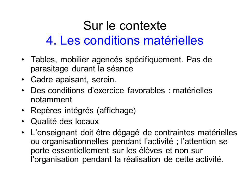Sur le contexte 4.Les conditions matérielles Tables, mobilier agencés spécifiquement.