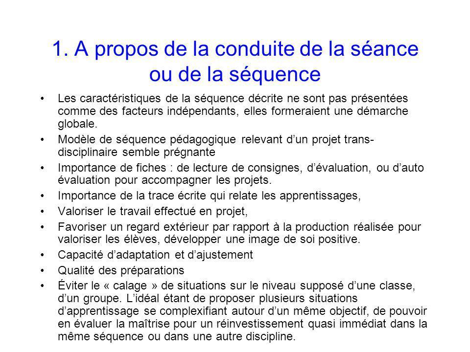 1. A propos de la conduite de la séance ou de la séquence Les caractéristiques de la séquence décrite ne sont pas présentées comme des facteurs indépe