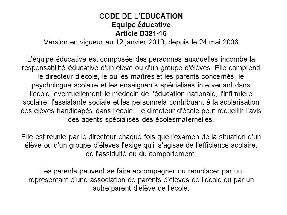 CODE DE LEDUCATION Equipe éducative Article D321-16 Version en vigueur au 12 janvier 2010, depuis le 24 mai 2006 L équipe éducative est composée des personnes auxquelles incombe la responsabilité éducative d un élève ou d un groupe d élèves.