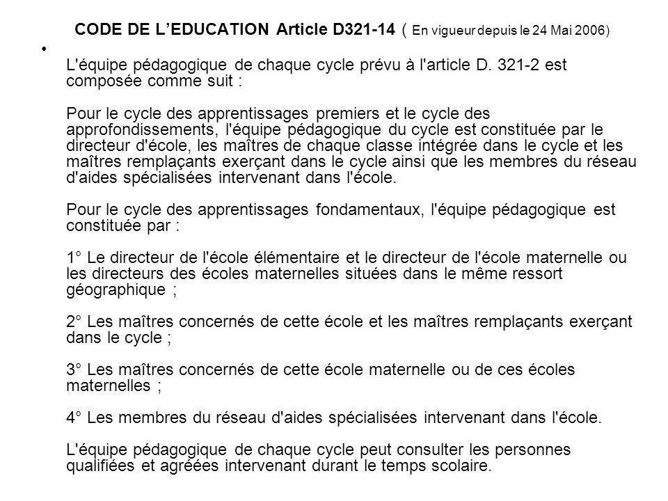 CODE DE LEDUCATION Article D321-14 ( En vigueur depuis le 24 Mai 2006) L équipe pédagogique de chaque cycle prévu à l article D.