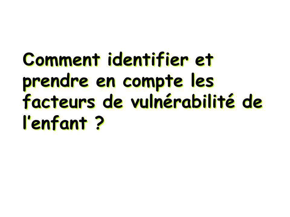 C omment identifier et prendre en compte les facteurs de vulnérabilité de lenfant ?