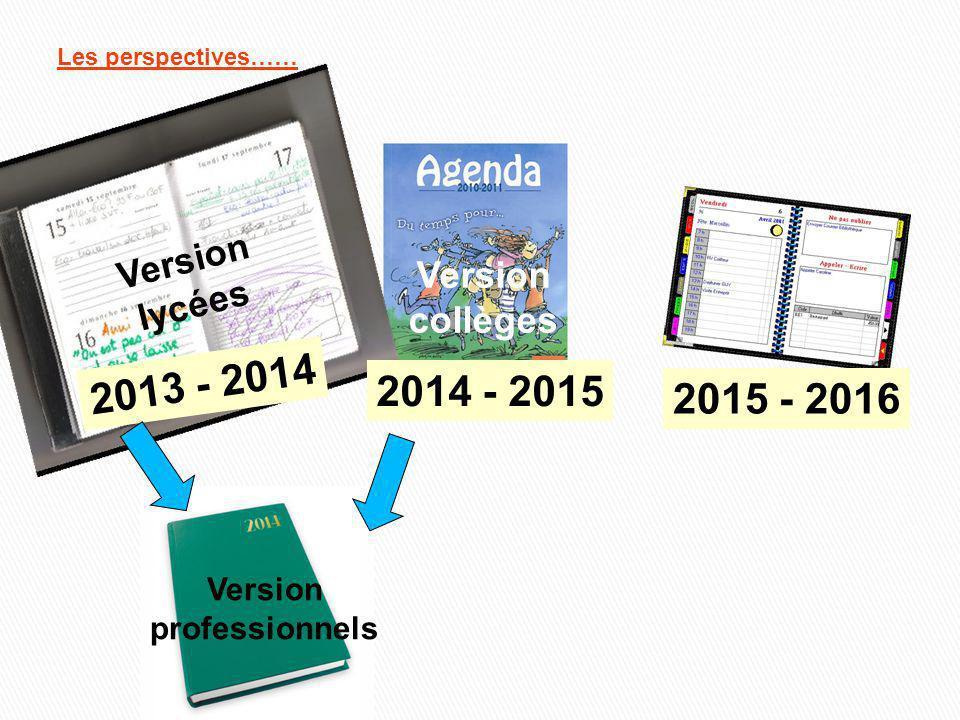 Les perspectives…… 2014 - 2015 Version collèges Version lycées 2013 - 2014 2015 - 2016 Version professionnels