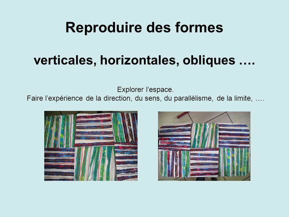 Reproduire des formes verticales, horizontales, obliques ….