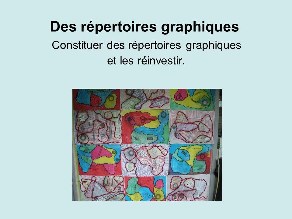 Des répertoires graphiques Constituer des répertoires graphiques et les réinvestir.