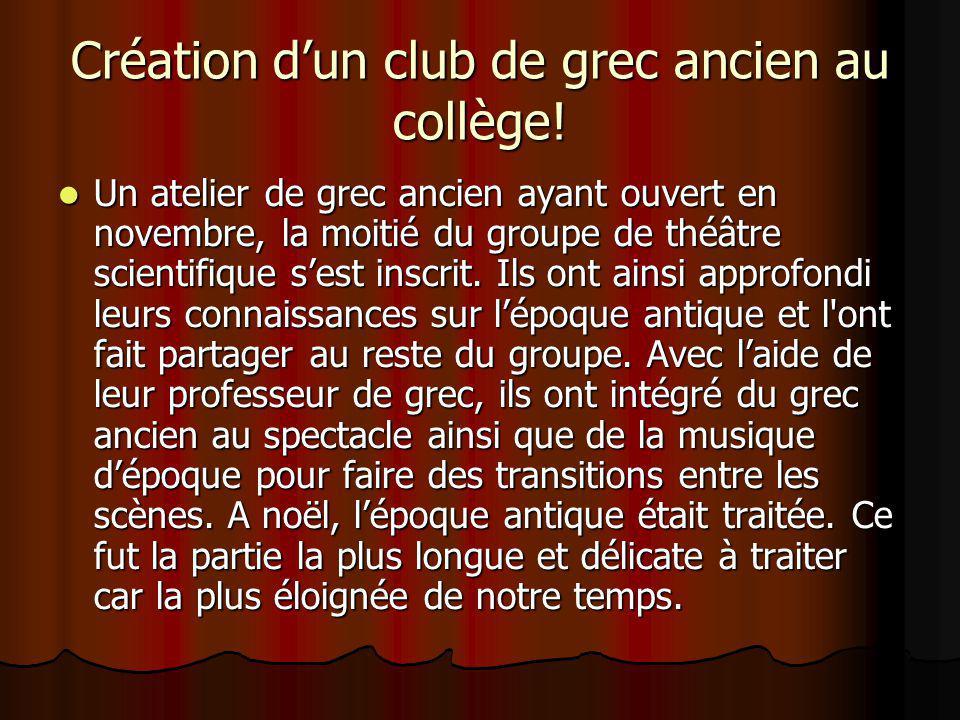 Création dun club de grec ancien au collège! Un atelier de grec ancien ayant ouvert en novembre, la moitié du groupe de théâtre scientifique sest insc