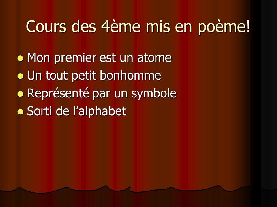 Cours des 4ème mis en poème! Mon premier est un atome Mon premier est un atome Un tout petit bonhomme Un tout petit bonhomme Représenté par un symbole