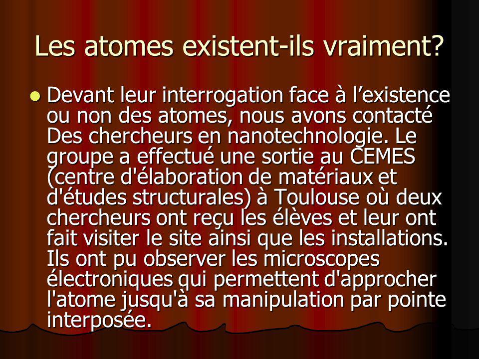 Les atomes existent-ils vraiment? Devant leur interrogation face à lexistence ou non des atomes, nous avons contacté Des chercheurs en nanotechnologie