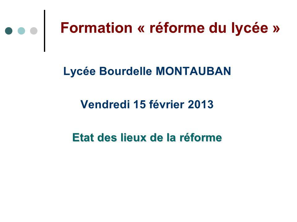 Formation « réforme du lycée » Lycée Bourdelle MONTAUBAN Vendredi 15 février 2013 Etat des lieux de la réforme