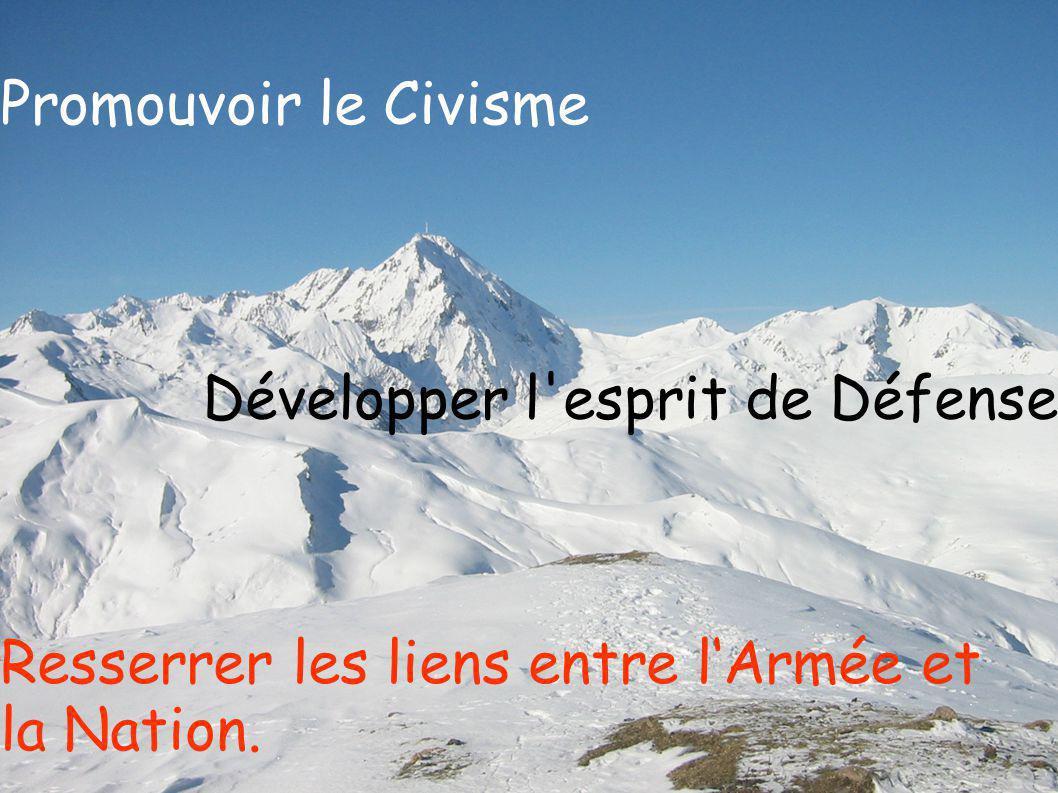 Promouvoir le Civisme Développer l esprit de Défense Resserrer les liens entre lArmée et la Nation.