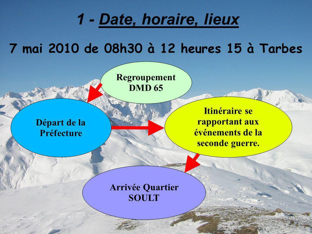 1 - Date, horaire, lieux 7 mai 2010 de 08h30 à 12 heures 15 à Tarbes Départ de la Préfecture Itinéraire se rapportant aux événements de la seconde guerre.