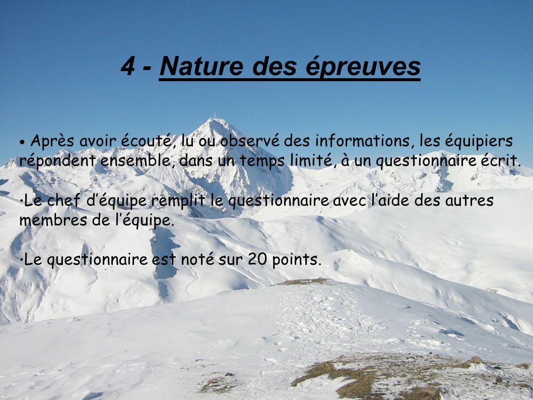 4 - Nature des épreuves Après avoir écouté, lu ou observé des informations, les équipiers répondent ensemble, dans un temps limité, à un questionnaire écrit.