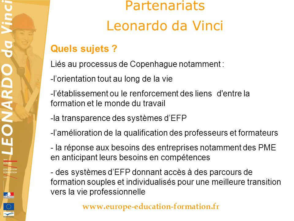 Partenariats Leonardo da Vinci www.europe-education-formation.fr Quels sujets ? Liés au processus de Copenhague notamment : -lorientation tout au long