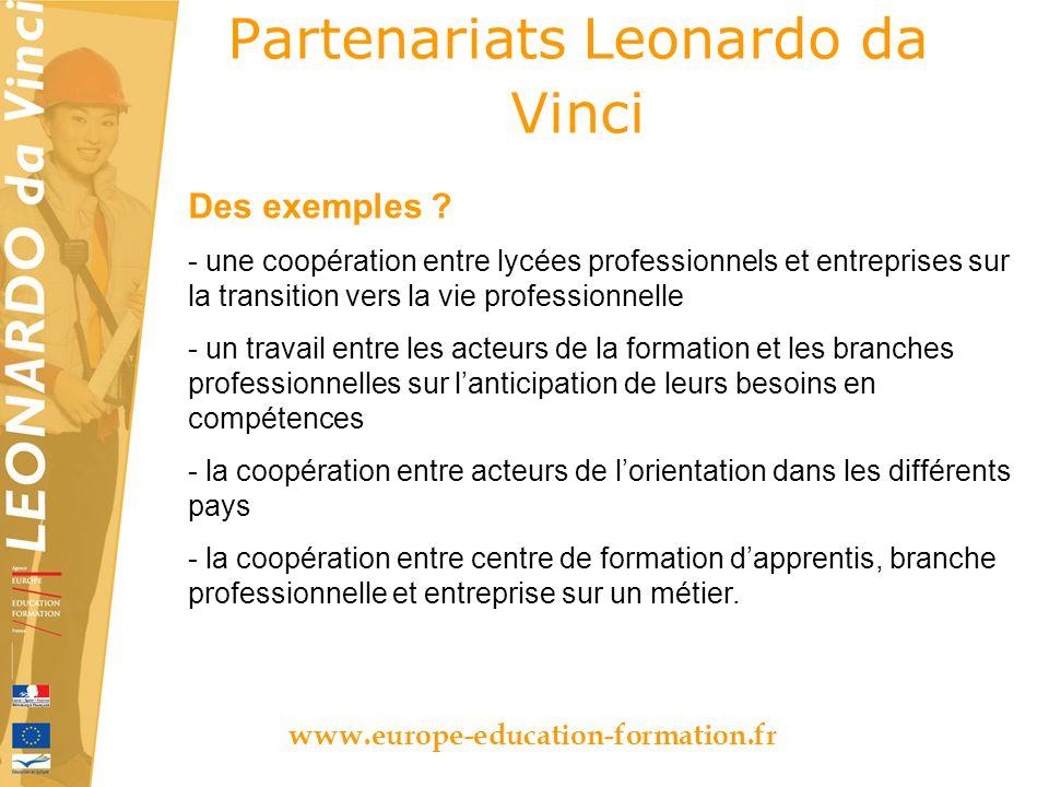 Partenariats Leonardo da Vinci www.europe-education-formation.fr Des exemples ? - une coopération entre lycées professionnels et entreprises sur la tr