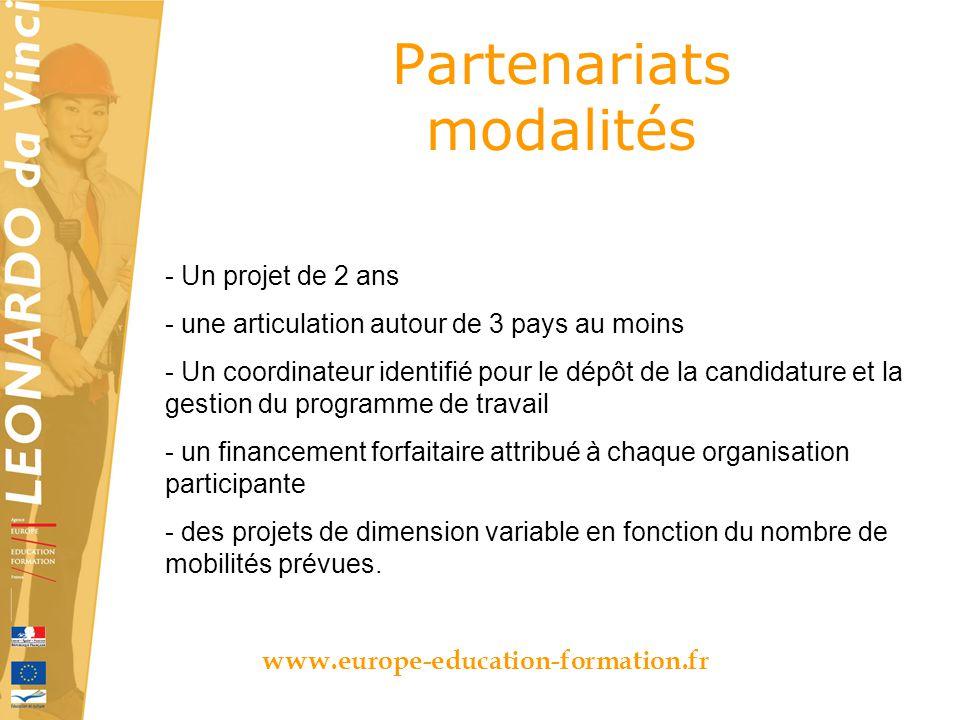 Partenariats modalités www.europe-education-formation.fr - Un projet de 2 ans - une articulation autour de 3 pays au moins - Un coordinateur identifié