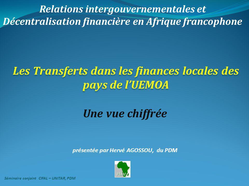 Relations intergouvernementales et Décentralisation financière en Afrique francophone Les Transferts dans les finances locales des pays de lUEMOA Une vue chiffrée présentée par Hervé AGOSSOU, du PDM Séminaire conjoint CIFAL – UNITAR, PDM
