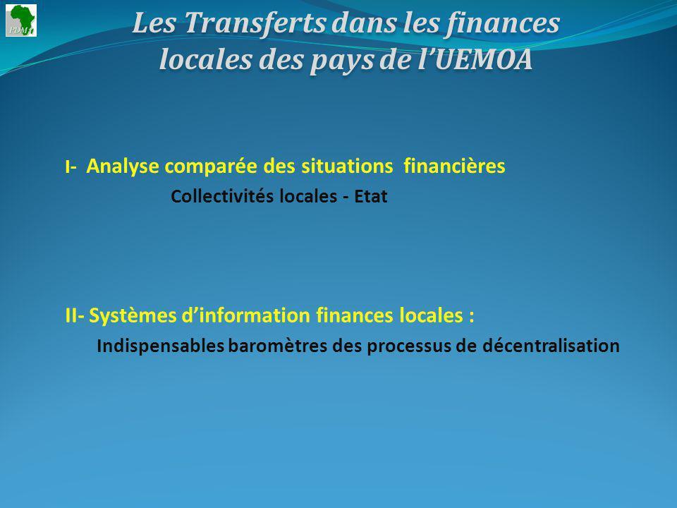 Les Transferts dans les finances locales des pays de lUEMOA I- Analyse comparée des situations financières II- Systèmes dinformation finances locales : Collectivités locales - Etat Indispensables baromètres des processus de décentralisation
