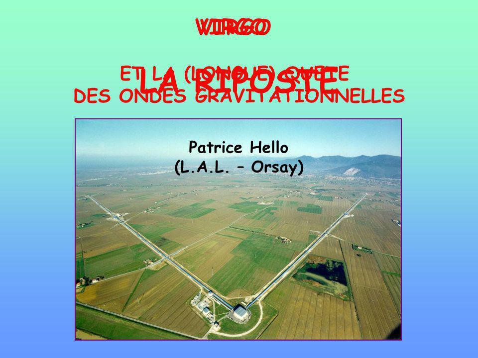 VIRGO ET LA (LONGUE) QUETE DES ONDES GRAVITATIONNELLES Patrice Hello (L.A.L. – Orsay) VIRGO LA RIPOSTE