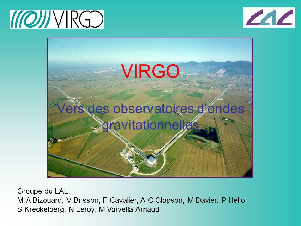 VIRGO Vers des observatoires dondes gravitationnelles Groupe du LAL: M-A Bizouard, V Brisson, F Cavalier, A-C Clapson, M Davier, P Hello, S Kreckelber