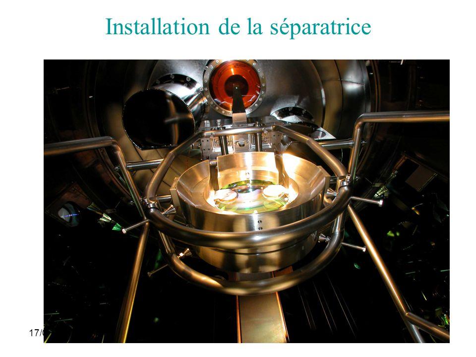 17/06/2005Journées thématiques30 Installation de la séparatrice
