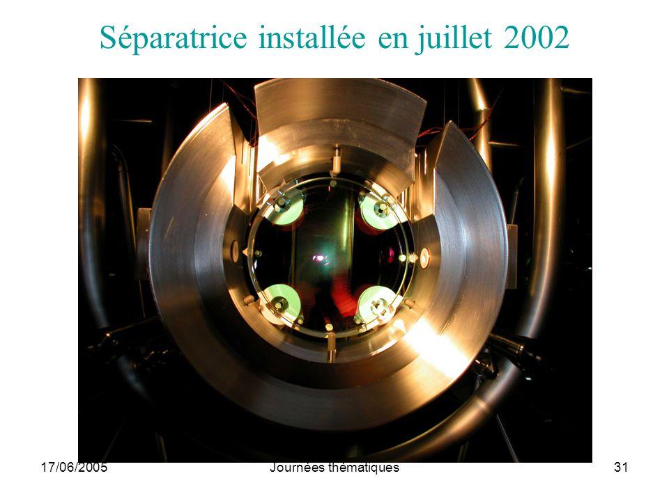 17/06/2005Journées thématiques31 Séparatrice installée en juillet 2002