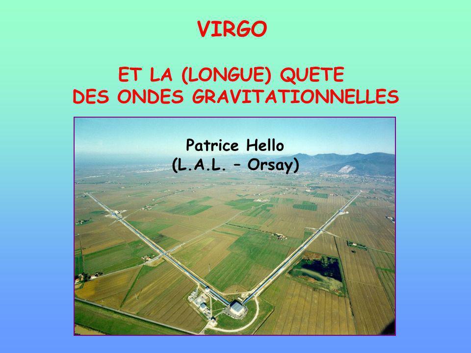 VIRGO ET LA (LONGUE) QUETE DES ONDES GRAVITATIONNELLES Patrice Hello (L.A.L. – Orsay)
