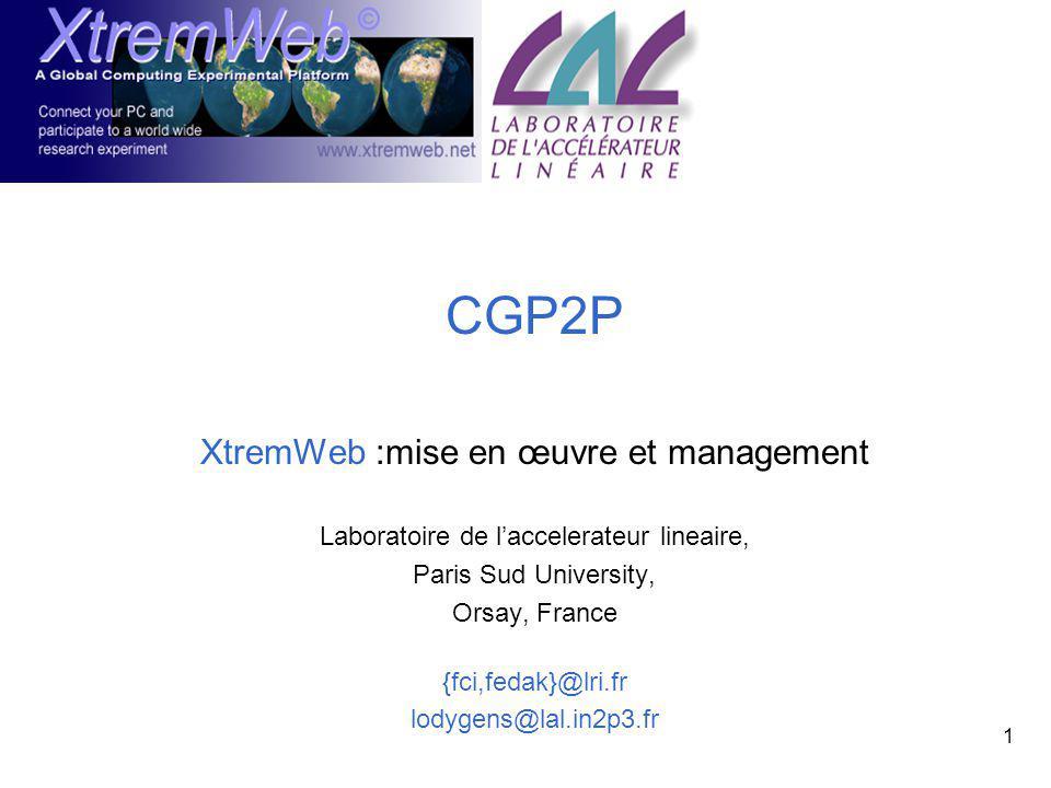 1 CGP2P XtremWeb :mise en œuvre et management Laboratoire de laccelerateur lineaire, Paris Sud University, Orsay, France {fci,fedak}@lri.fr lodygens@lal.in2p3.fr
