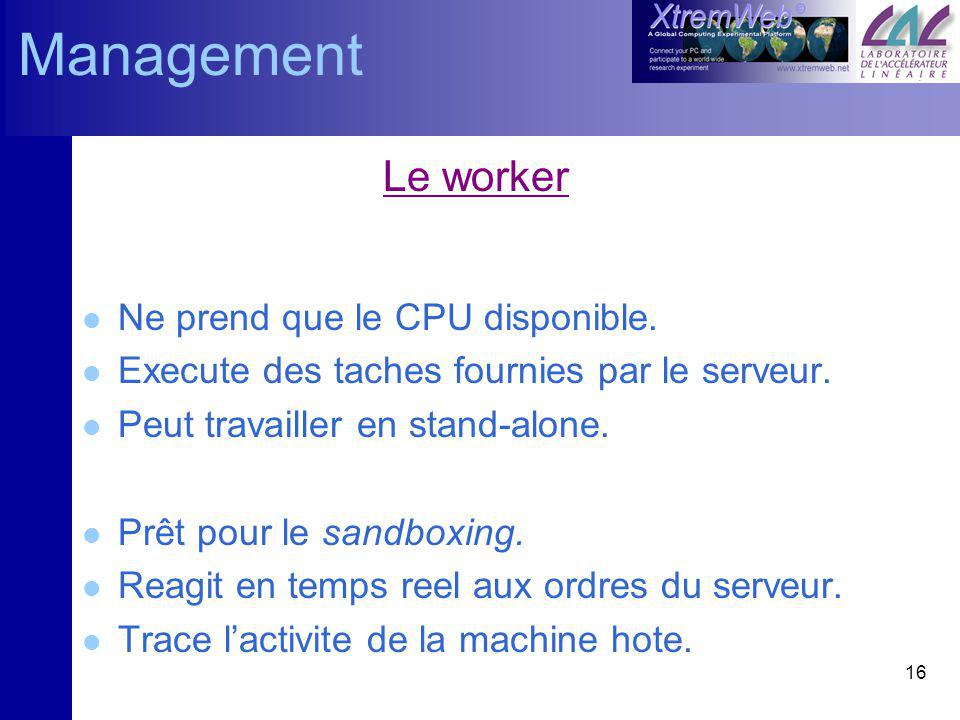 16 Le worker l Ne prend que le CPU disponible.l Execute des taches fournies par le serveur.