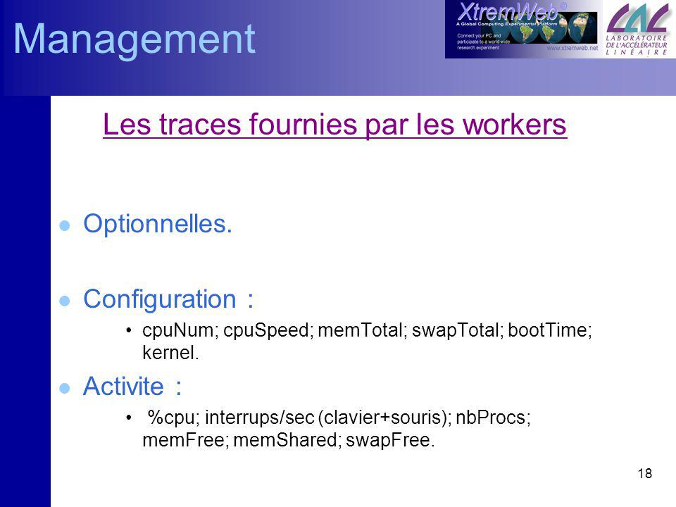 18 Les traces fournies par les workers l Optionnelles. l Configuration : cpuNum; cpuSpeed; memTotal; swapTotal; bootTime; kernel. l Activite : %cpu; i