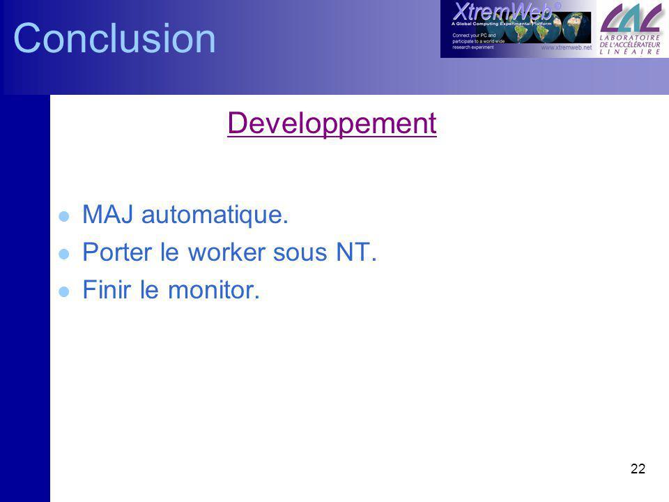 22 Conclusion Developpement l MAJ automatique. l Porter le worker sous NT. l Finir le monitor.