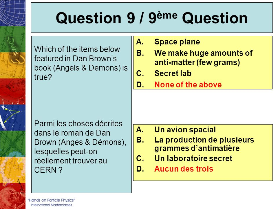 Question 9 / 9 ème Question A.Space plane B.We make huge amounts of anti-matter (few grams) C.Secret lab D.None of the above Which of the items below