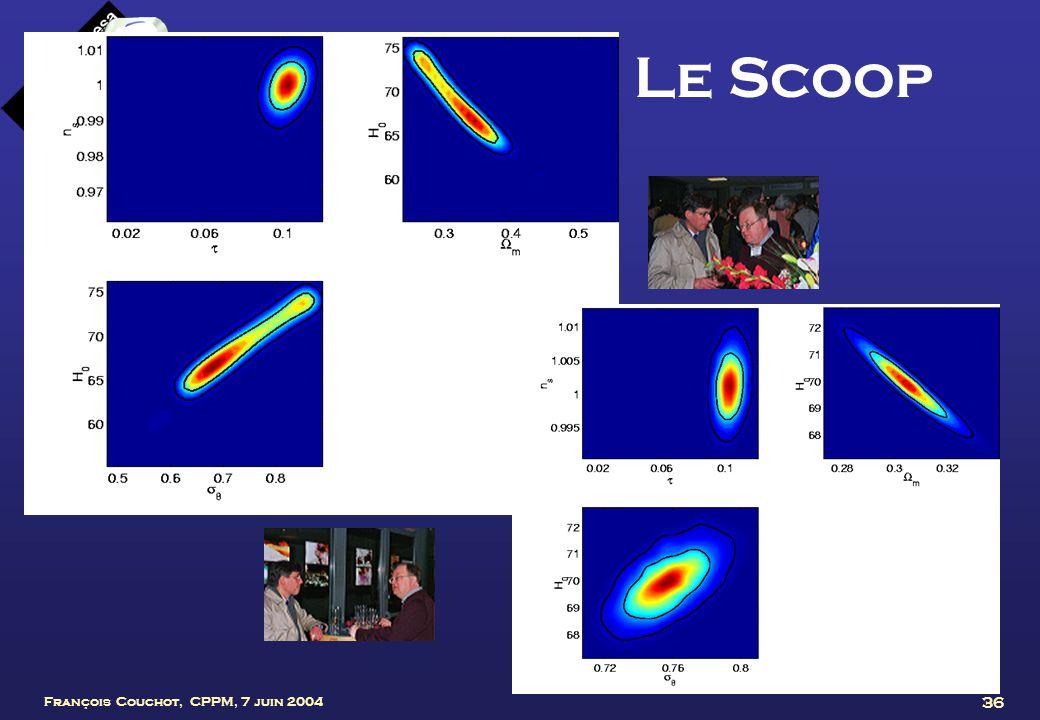 François Couchot, CPPM, 7 juin 2004 36 Le Scoop