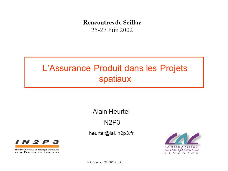 Rencontres de Seillac 25-27 Juin 2002 PLANCK Alain HEURTEL IN2P32 Lapproche de lAssurance Produit Dés lappel doffre, lESA publie, à lintention des labos un document directeur spécifique du projet, pour fabriquer les « produits » qui vont constituer linstrument.