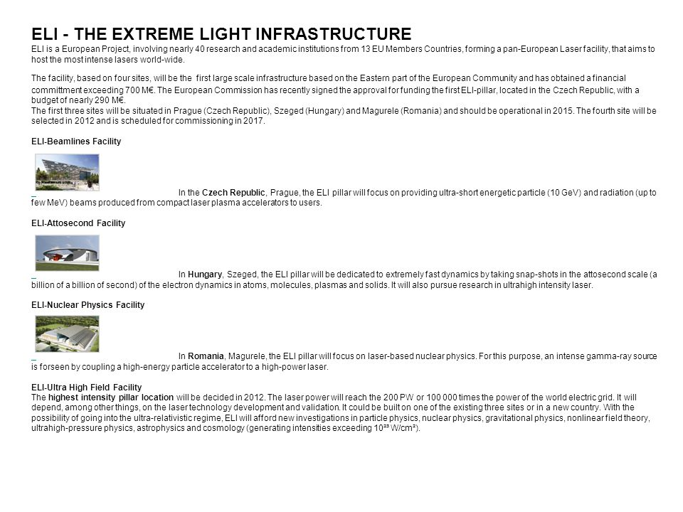 ELI - THE EXTREME LIGHT INFRASTRUCTURE ELI is a European Project, involving nearly 40 research and academic institutions from 13 EU Members Countries,