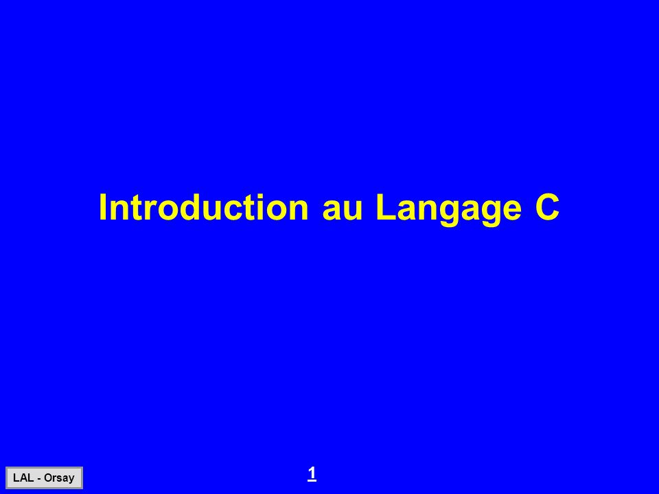 1 LAL - Orsay Introduction au Langage C