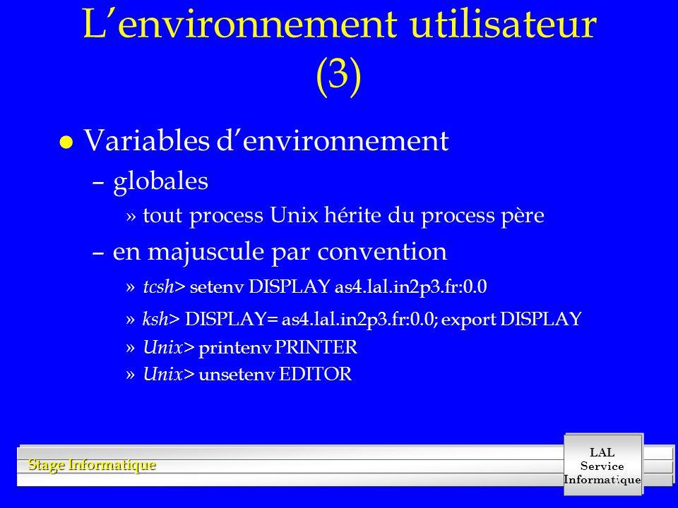 LAL Service Informatique Stage Informatique 8 Lenvironnement utilisateur (4) l Exécuter une commande – Unix > chmod +x monScript » Unix >./monScript –Variable denvironnement PATH »printenv PATH l.