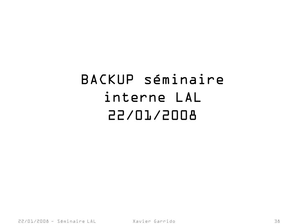 22/01/2008 - Séminaire LALXavier Garrido38 BACKUP séminaire interne LAL 22/01/2008