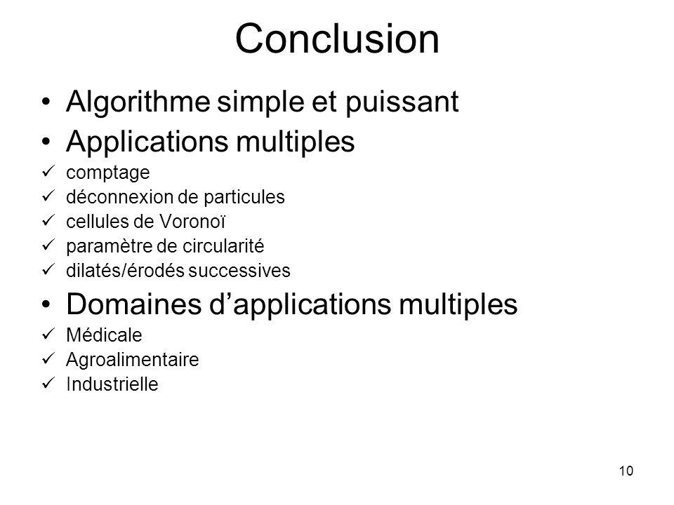 10 Conclusion Algorithme simple et puissant Applications multiples comptage déconnexion de particules cellules de Voronoï paramètre de circularité dil