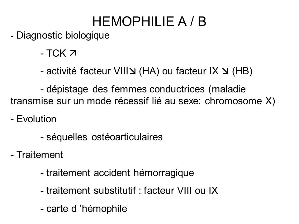 HEMOPHILIE A / B - Diagnostic biologique - TCK - activité facteur VIII (HA) ou facteur IX (HB) - dépistage des femmes conductrices (maladie transmise