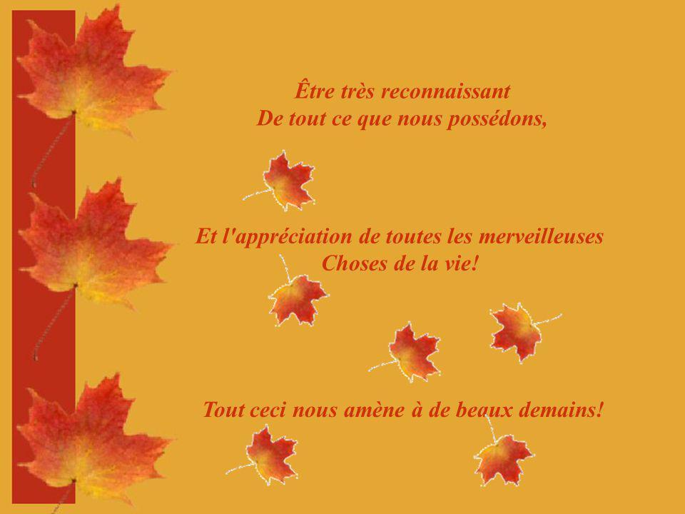 Être très reconnaissant De tout ce que nous possédons, Et l appréciation de toutes les merveilleuses Choses de la vie.