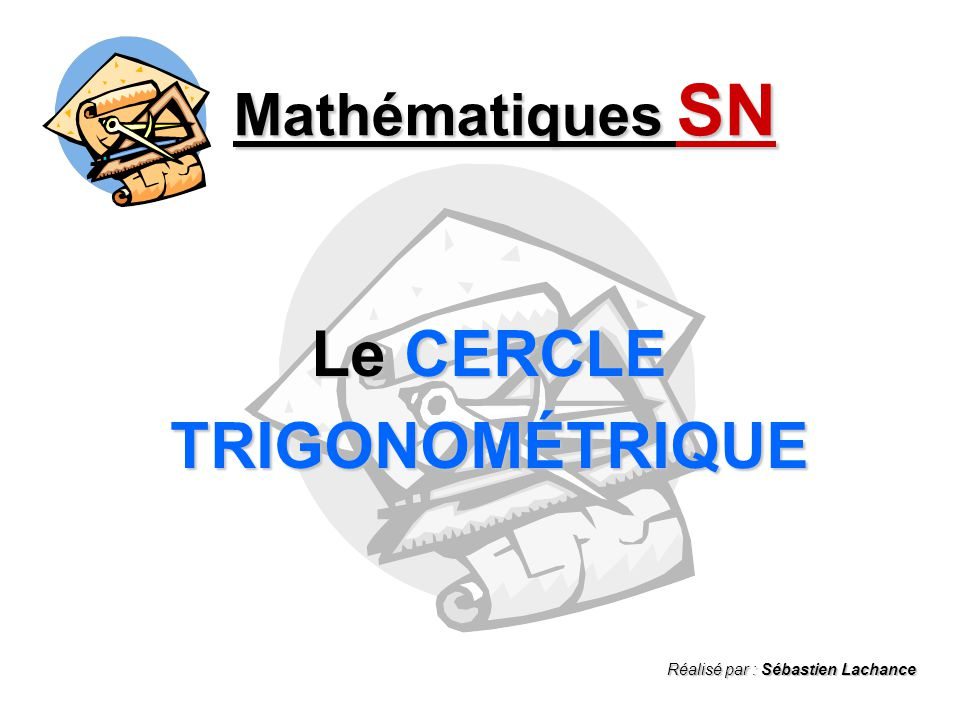 Longueur darc Mathématiques SN - Le CERCLE TRIGONOMÉTRIQUE - Dans tout cercle de rayon « r », on détermine la longueur (L) dun arc AB de la façon suivante : 1 1yx r A B L = x r Exemples : m AB = 1,5 x 6 m AB = 9 cm Dans un cercle de rayon 6 cm, quelle est la mesure de larc intercepté par un angle au centre de 1,5 rad .